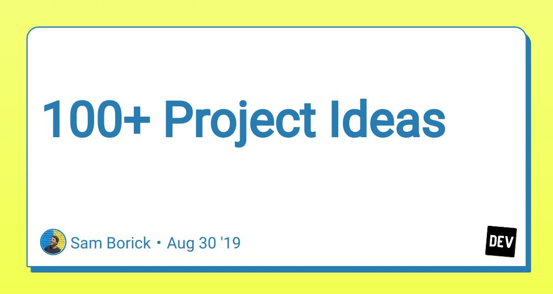100+ Project Ideas - DEV Community 👩 💻👨 💻