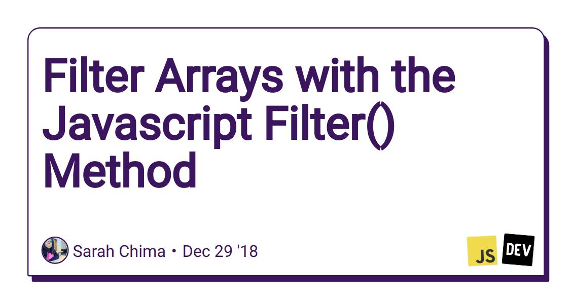 Filter Arrays with the Javascript Filter() Method - DEV