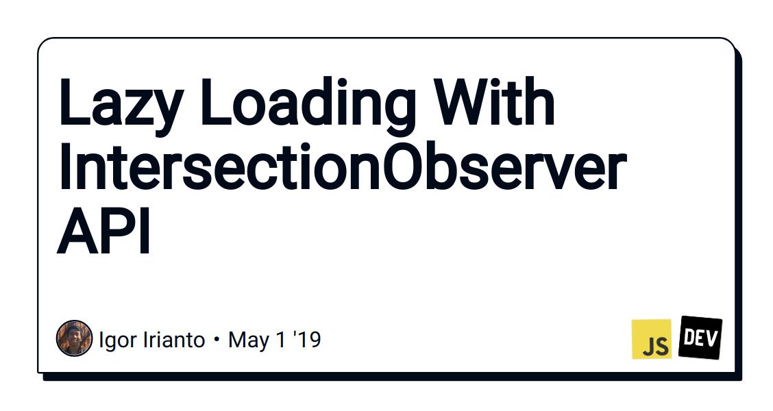 Lazy Loading With IntersectionObserver API - DEV Community 👩 💻👨 💻