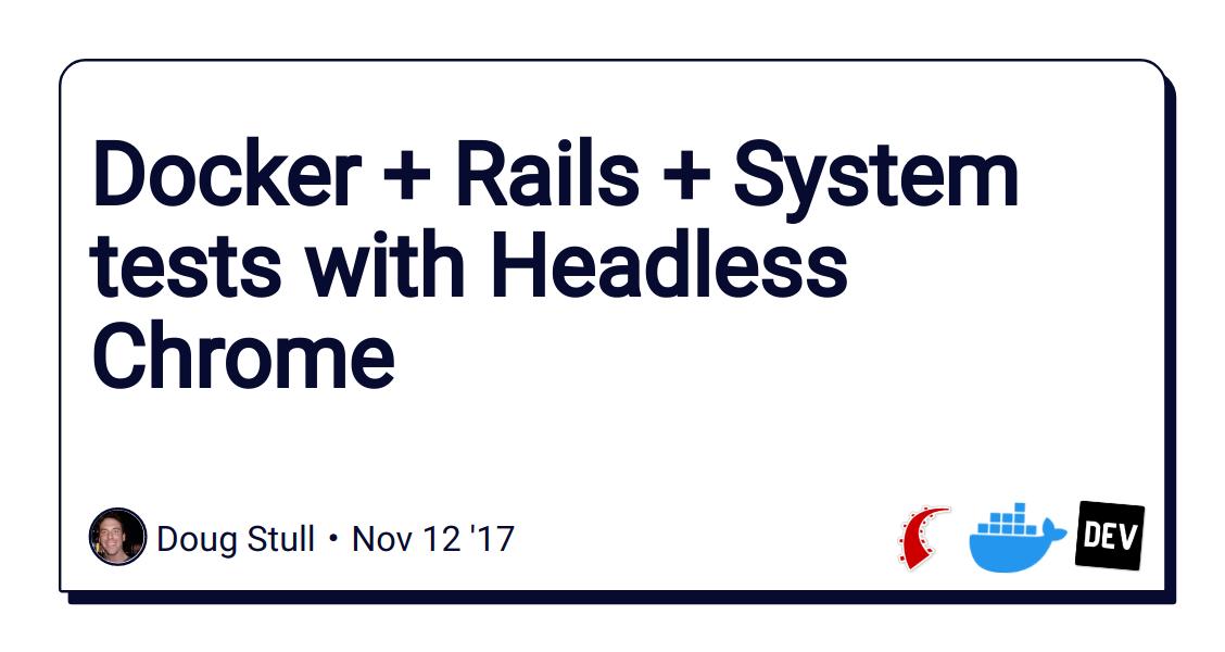 Docker + Rails + System tests with Headless Chrome - DEV