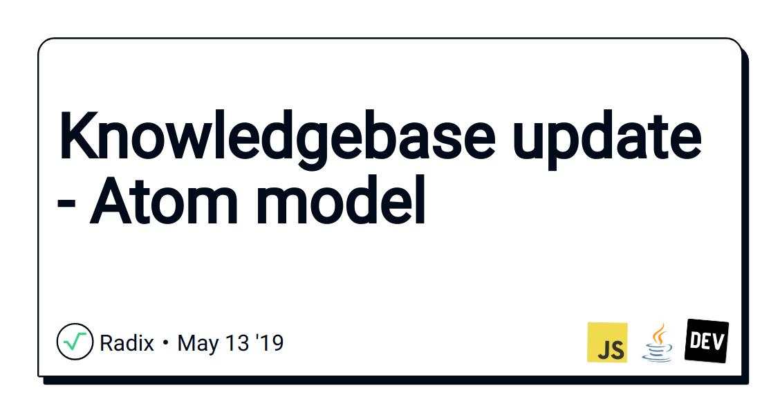 Knowledgebase update - Atom model - DEV Community 👩 💻👨 💻