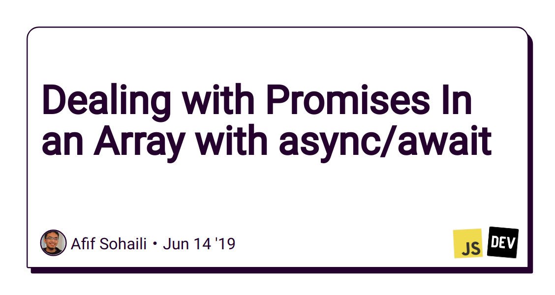 Dealing with Promises In an Array with async/await - DEV