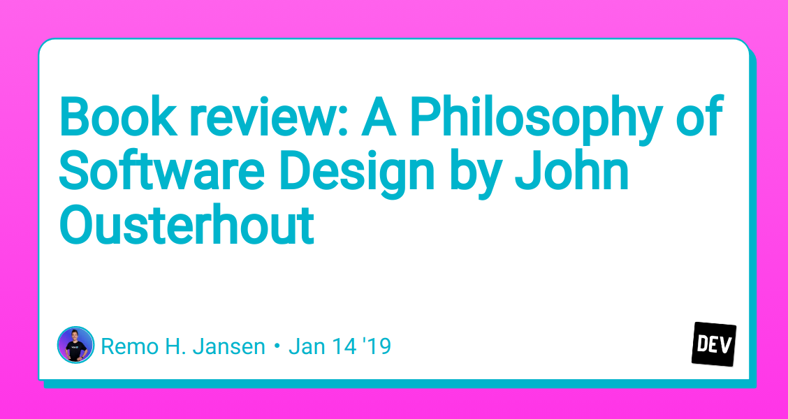 Book Review A Philosophy Of Software Design By John Ousterhout Dev