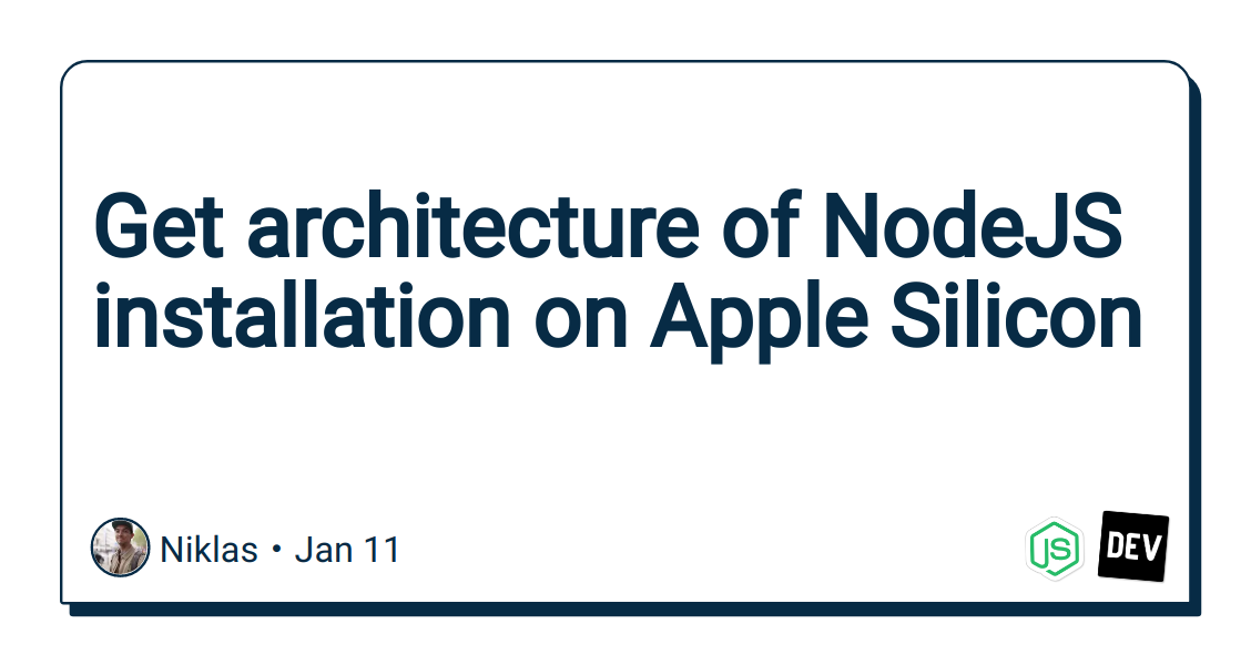 Get architecture of NodeJS installation on Apple Silicon - DEV Community