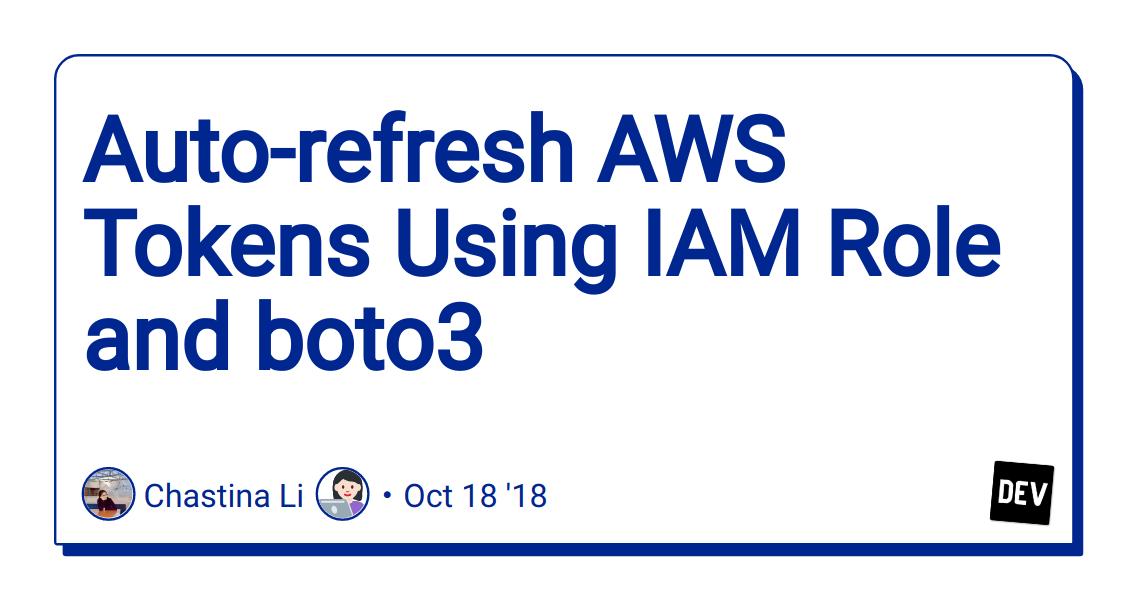 Auto-refresh AWS Tokens Using IAM Role and boto3 - DEV