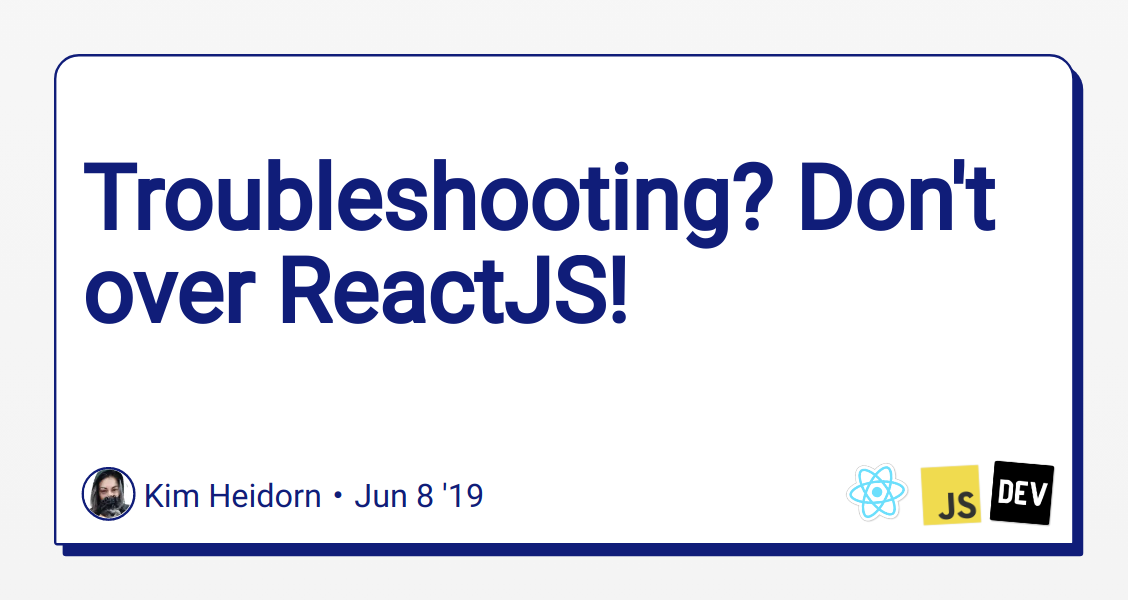 Troubleshooting? Don't over ReactJS! - DEV Community 👩 💻👨 💻