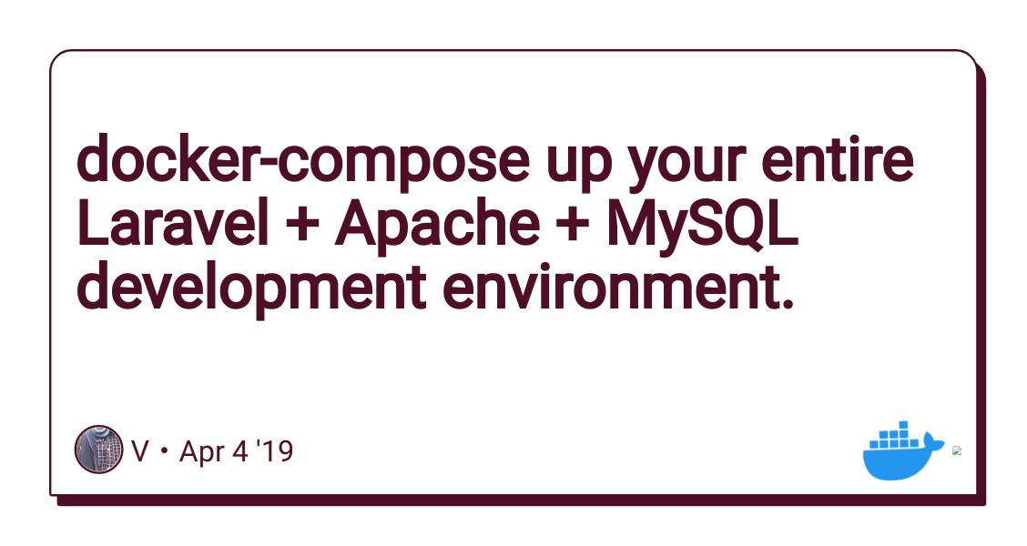 docker-compose up your entire Laravel + Apache + MySQL