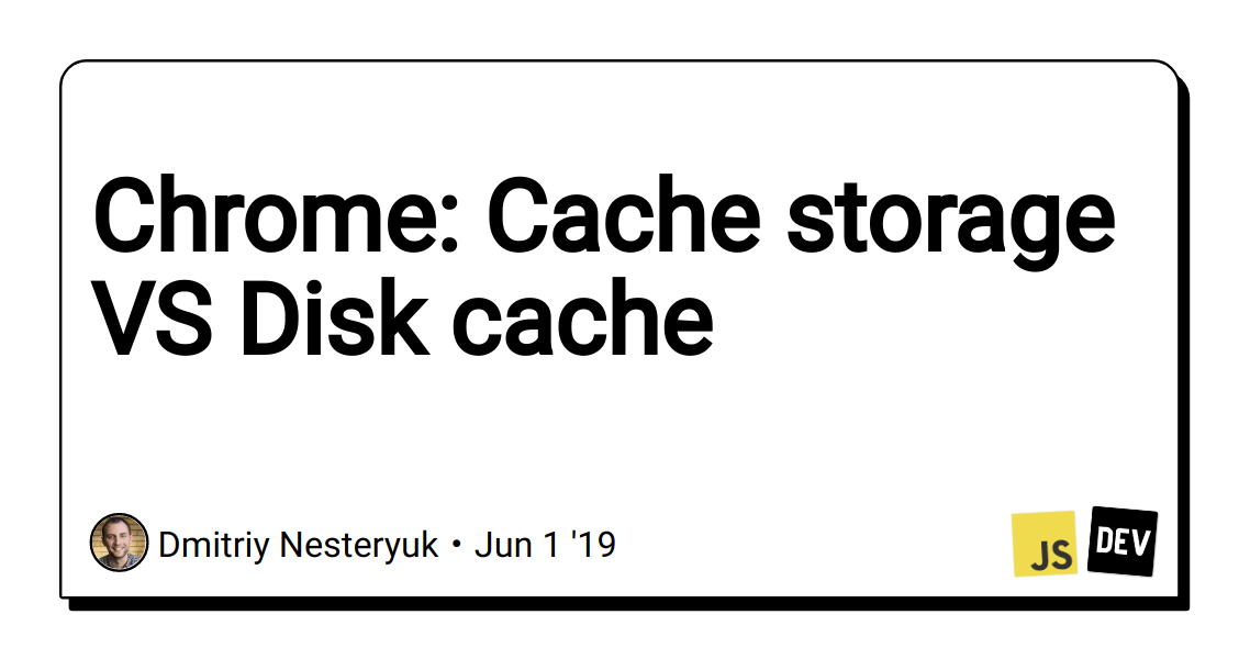 Chrome: Cache storage VS Disk cache - DEV Community 👩 💻👨 💻