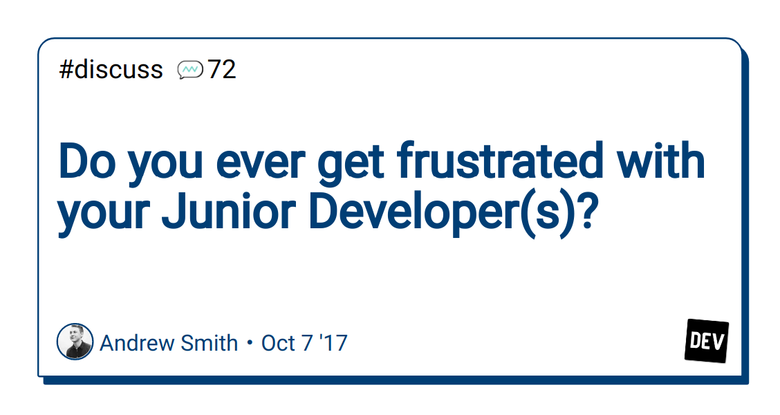 Do you ever get frustrated with your Junior Developer(s