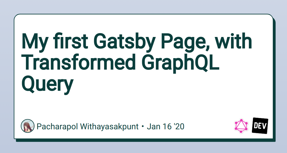 My first Gatsby Page, with Transformed GraphQL Query