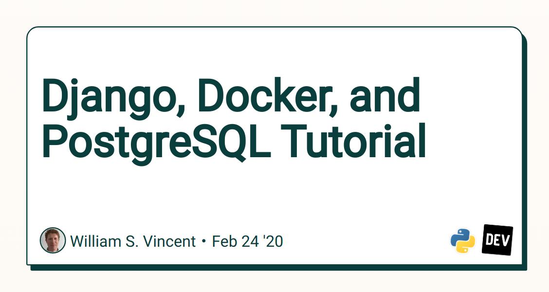 Django, Docker, and PostgreSQL Tutorial