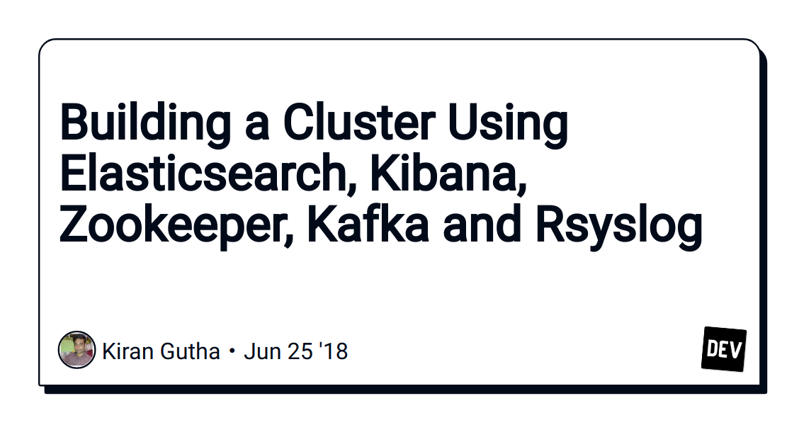 Building a Cluster Using Elasticsearch, Kibana, Zookeeper, Kafka and