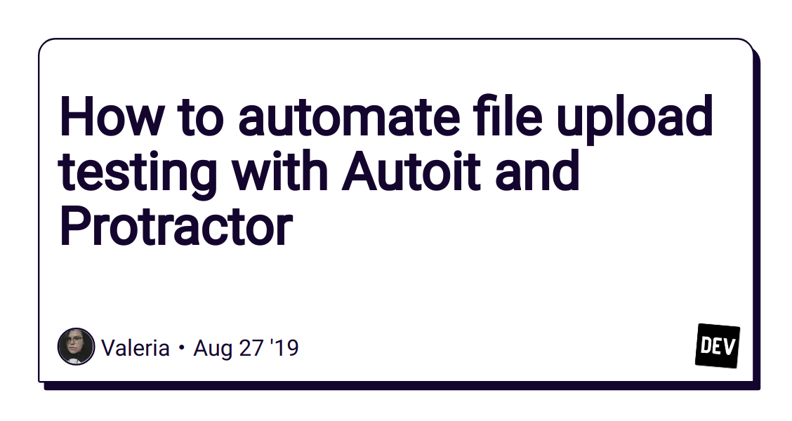 How to automate file upload testing with Autoit and