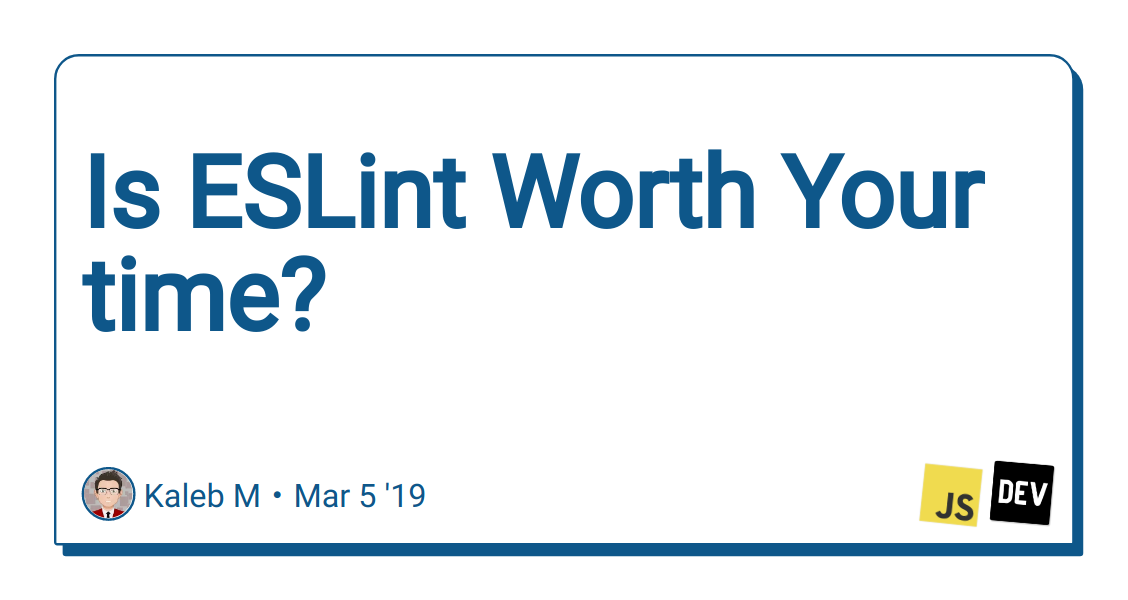 Is ESLint Worth Your time? - DEV Community 👩 💻👨 💻