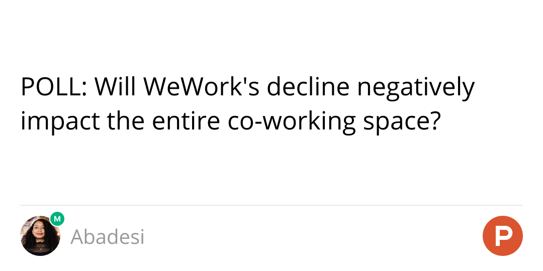 POLL: Will WeWork's decline negatively impact the entire co-working space?
