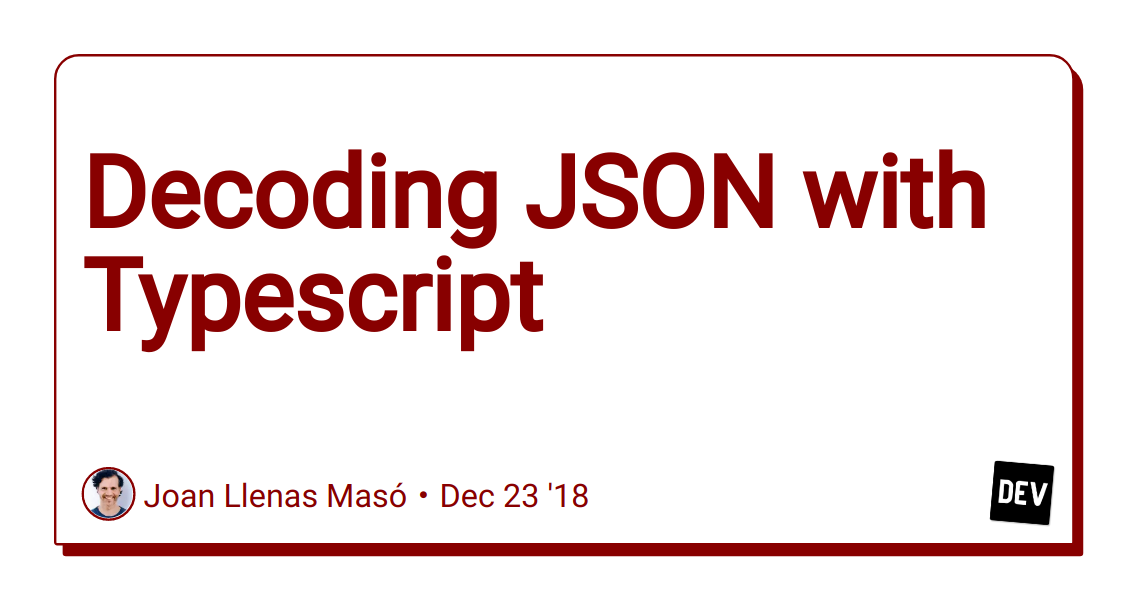 Decoding JSON with Typescript - DEV Community 👩 💻👨 💻