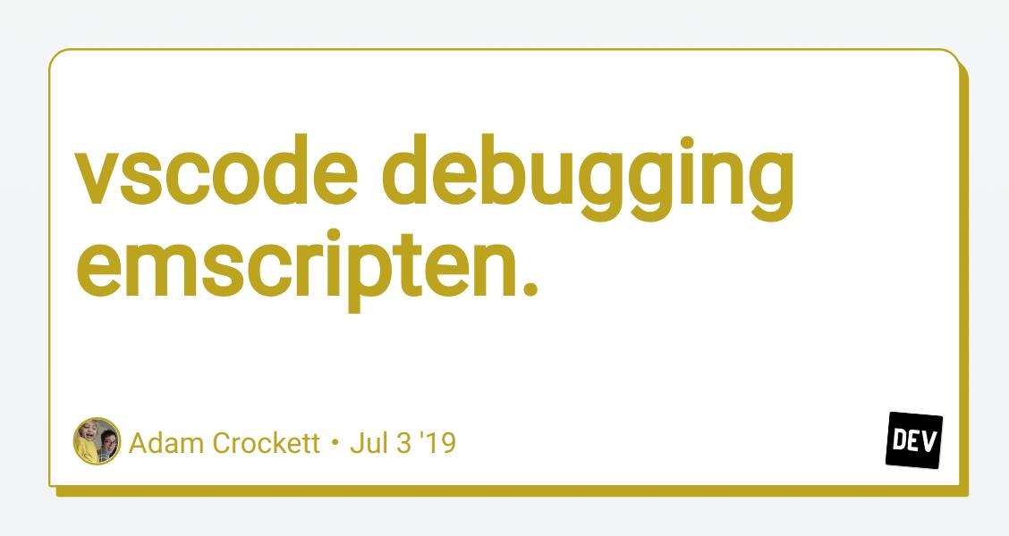 vscode debugging emscripten  - DEV Community 👩 💻👨 💻