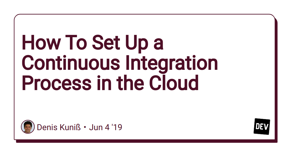 How To Set Up a Continuous Integration Process in the Cloud - DEV