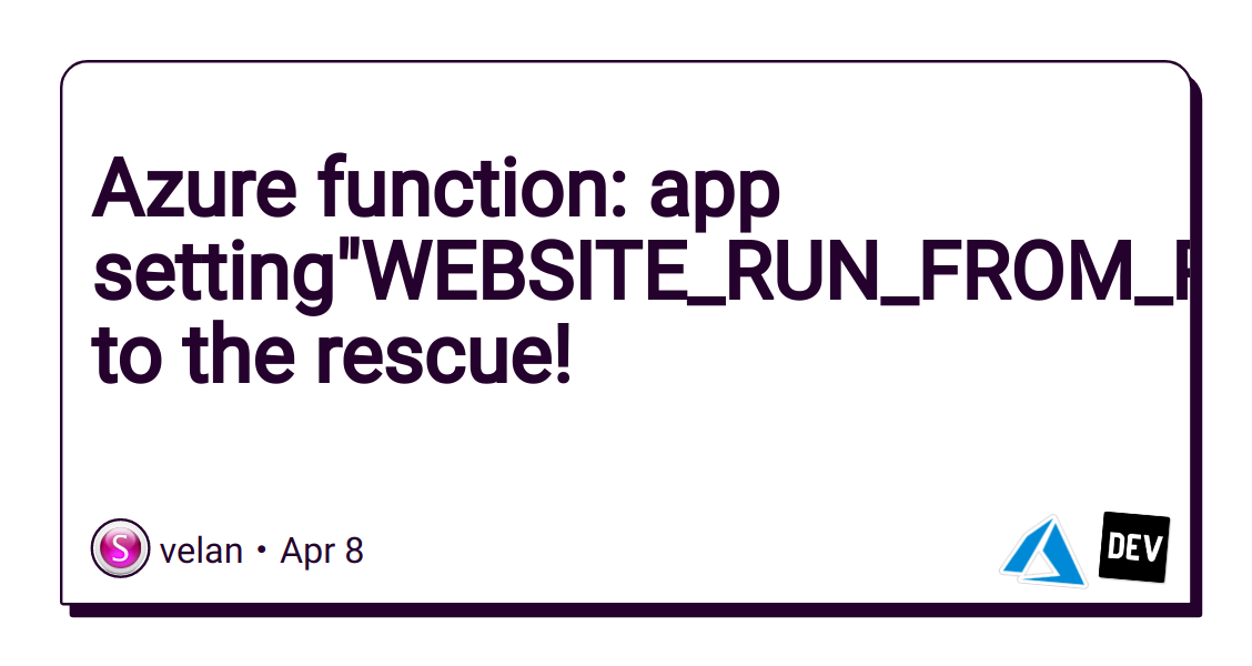 """Azure function: app setting""""WEBSITE_RUN_FROM_PACKAGE"""" to the rescue! - DEV Community"""