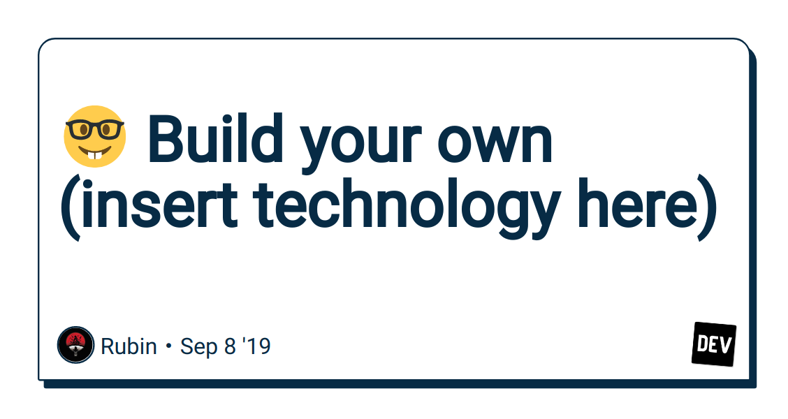 🤓 Build your own (insert technology here) - DEV Community
