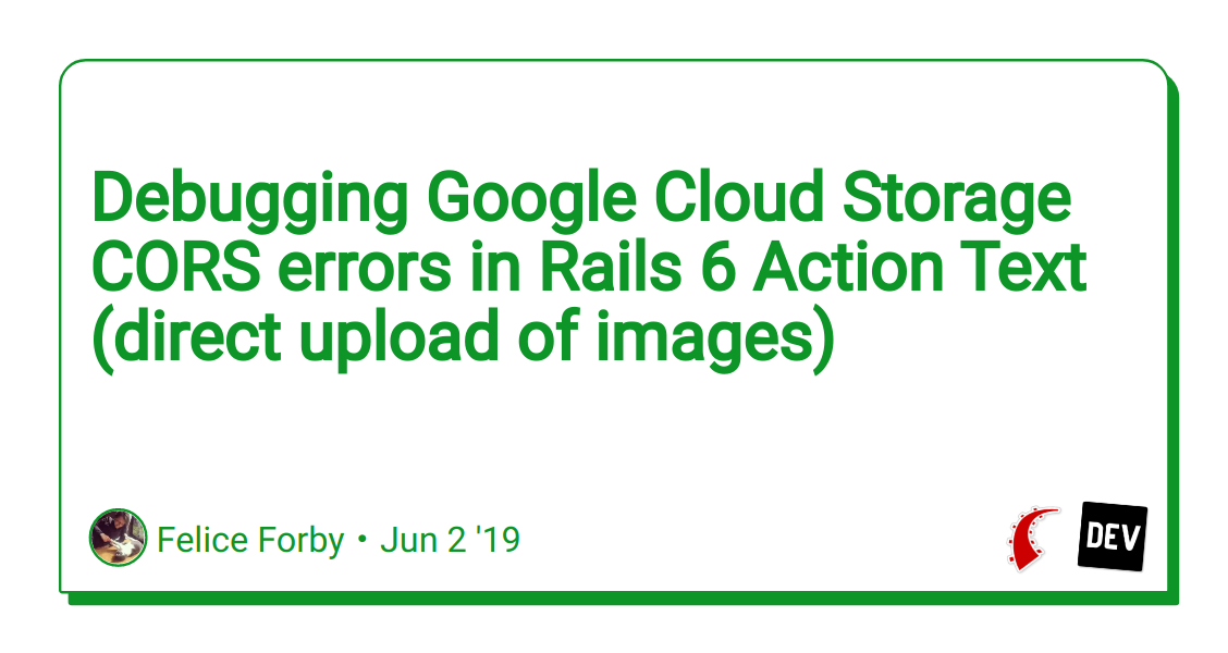 Debugging Google Cloud Storage CORS errors in Rails 6 Action Text