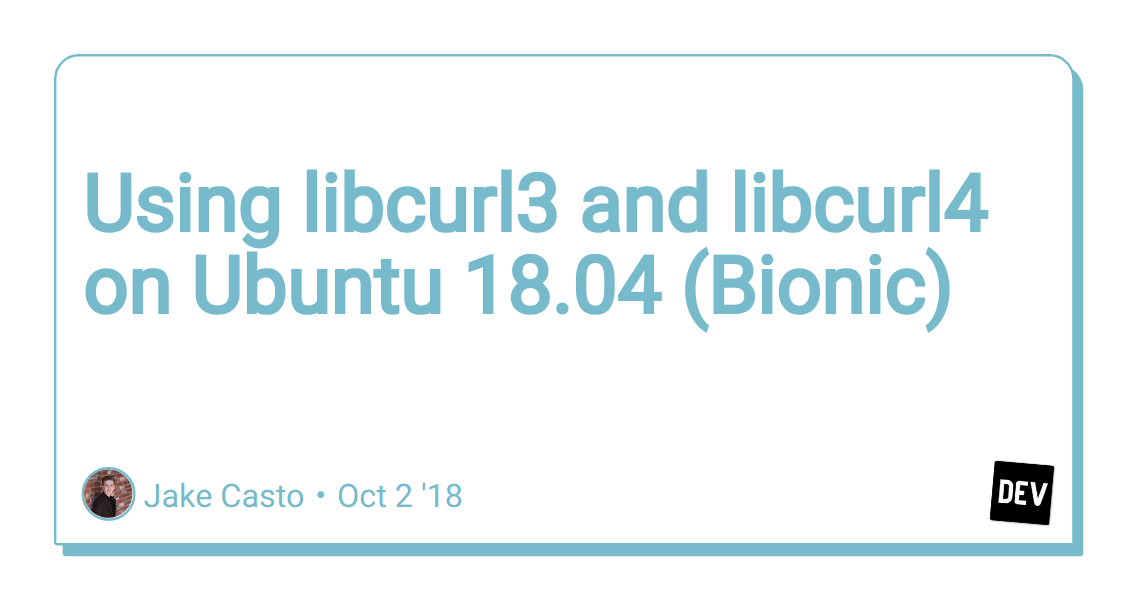 Using libcurl3 and libcurl4 on Ubuntu 18 04 (Bionic) - DEV Community