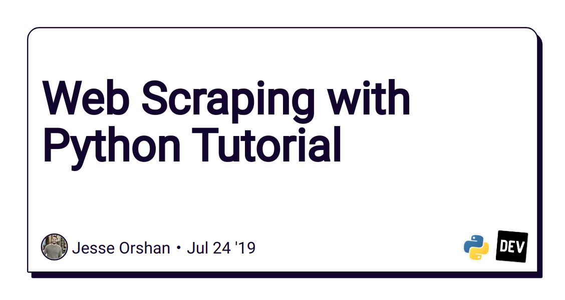 Web Scraping with Python Tutorial - DEV Community 👩 💻👨 💻