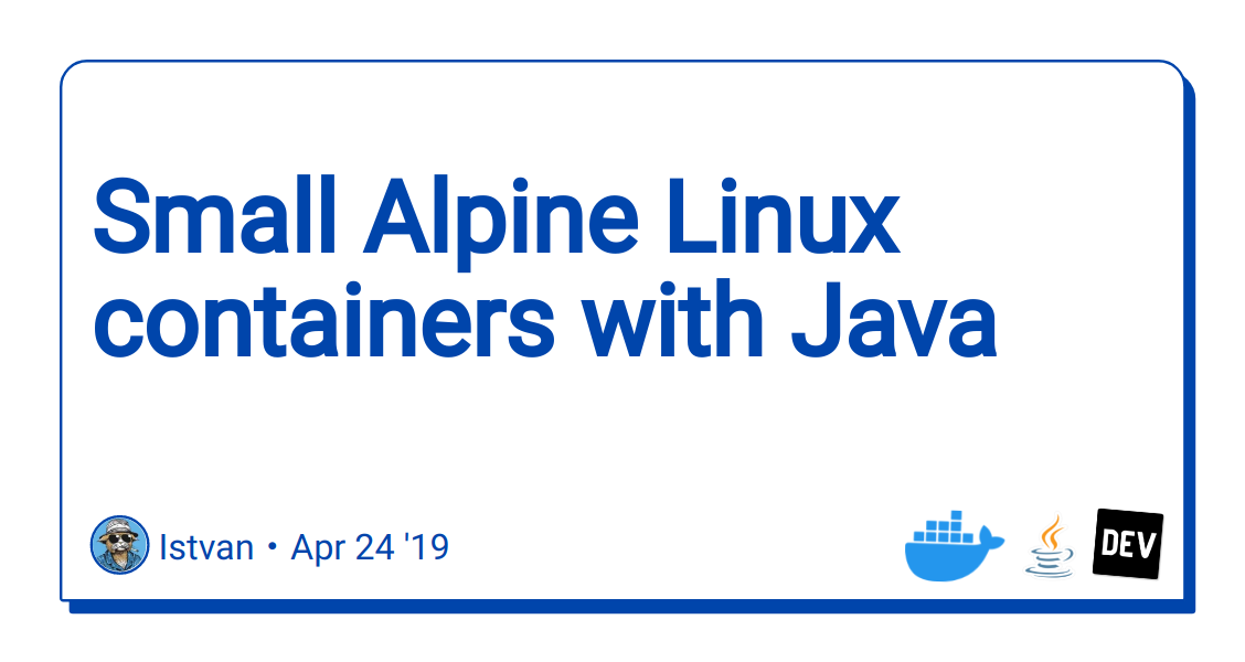 Small Alpine Linux containers with Java 13 - DEV Community