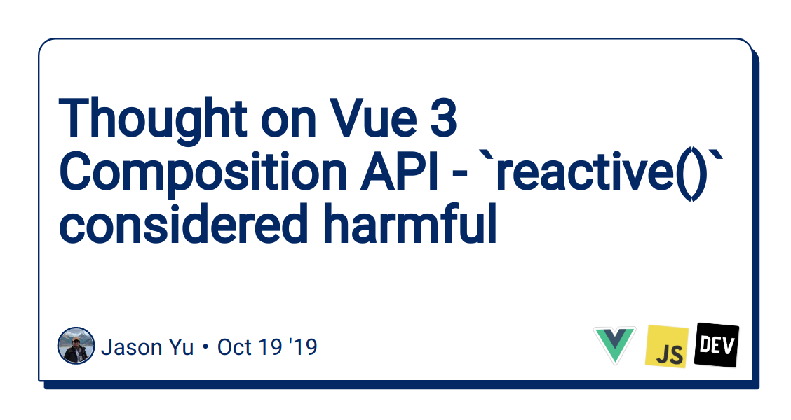 Thought on Vue 3 Composition API - `reactive()` considered harmful