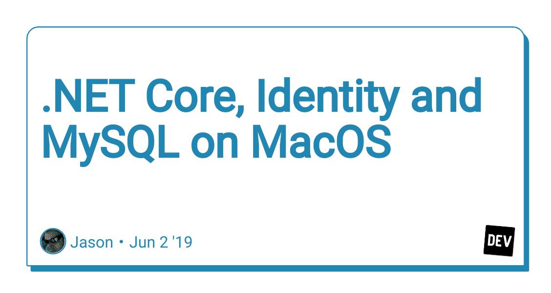 NET Core, Identity and MySQL on MacOS - DEV Community 👩 💻👨 💻