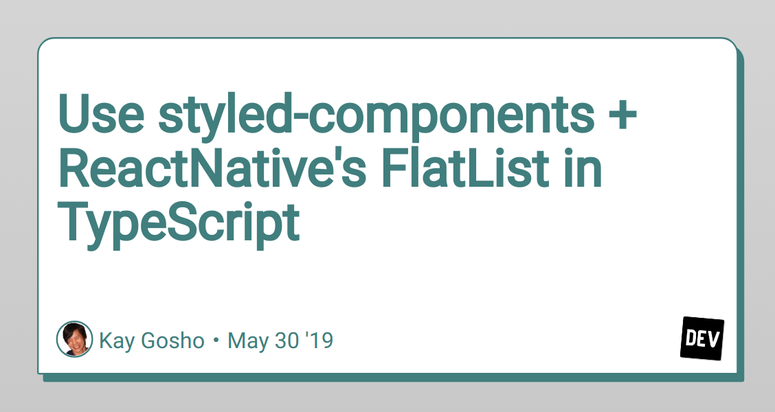 Use styled-components + ReactNative's FlatList in TypeScript