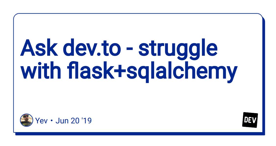 Ask dev to - struggle with flask+sqlalchemy - DEV Community