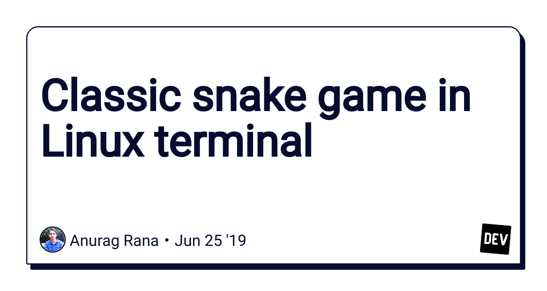 Classic snake game in Linux terminal - DEV Community