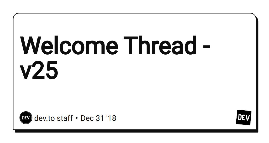 Welcome Thread - v25 - DEV Community 👩 💻👨 💻