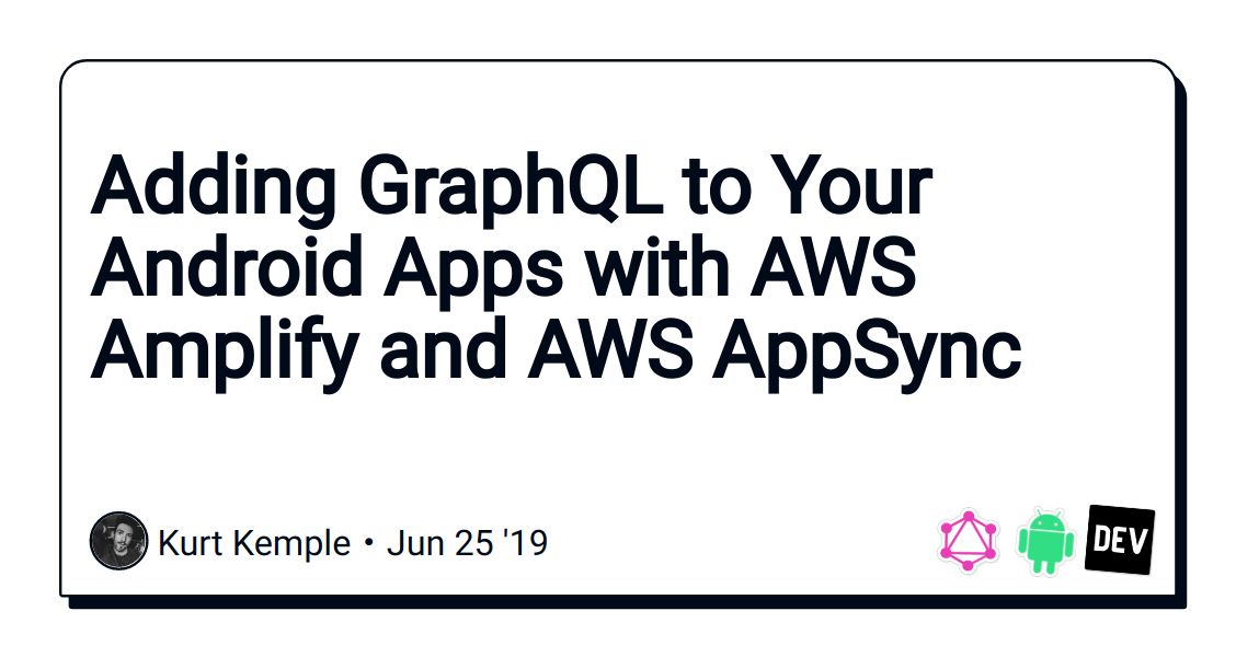 Adding GraphQL to Your Android Apps with AWS Amplify and AWS AppSync