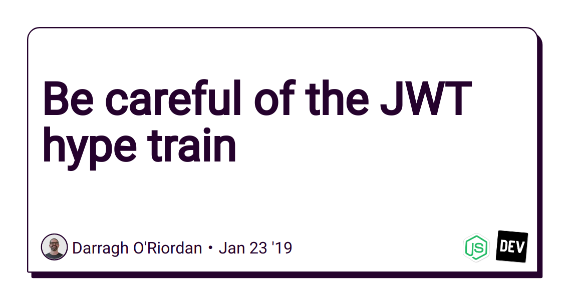 Discussion of Be careful of the JWT hype train — DEV
