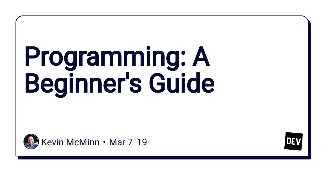 Programming: A Beginner's Guide - DEV Community 👩 💻👨 💻