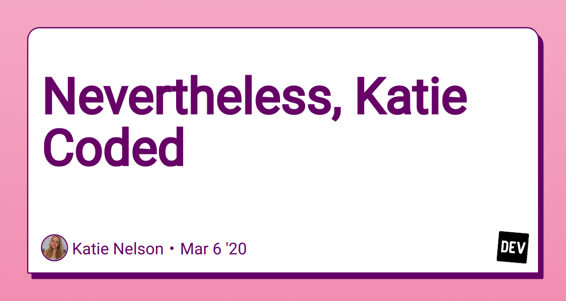 Nevertheless, Katie Coded