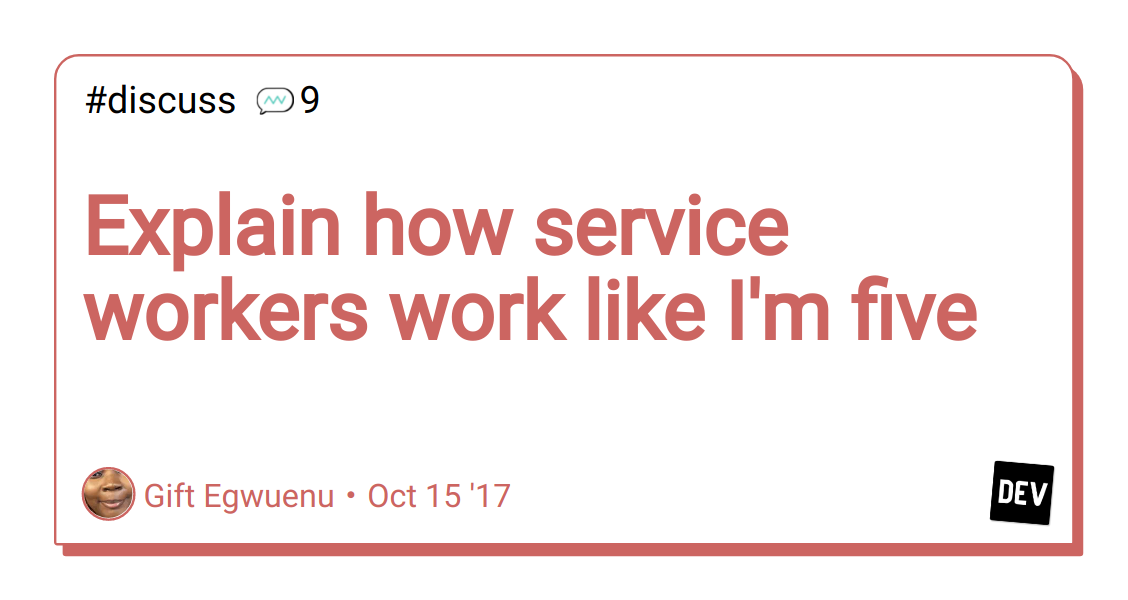 Explain how service workers work like I'm five - DEV