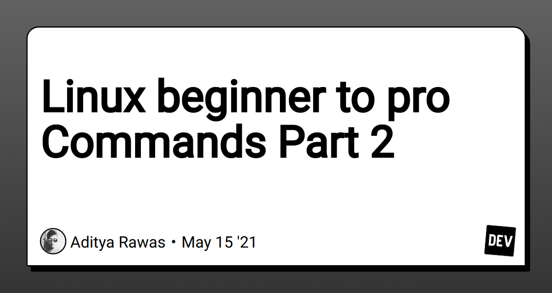 Linux beginner to pro Commands Part 2 - DEV Community
