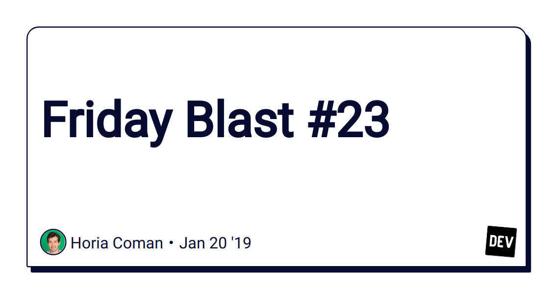 Friday Blast #23 - DEV Community 👩 💻👨 💻