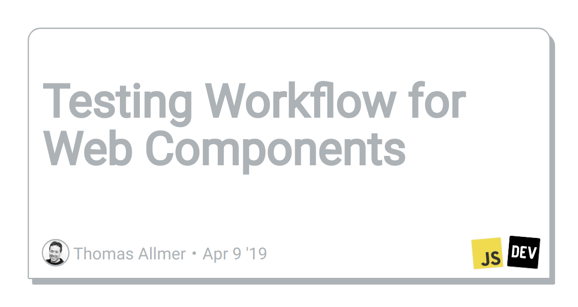 Testing Workflow for Web Components - DEV Community 👩 💻👨 💻