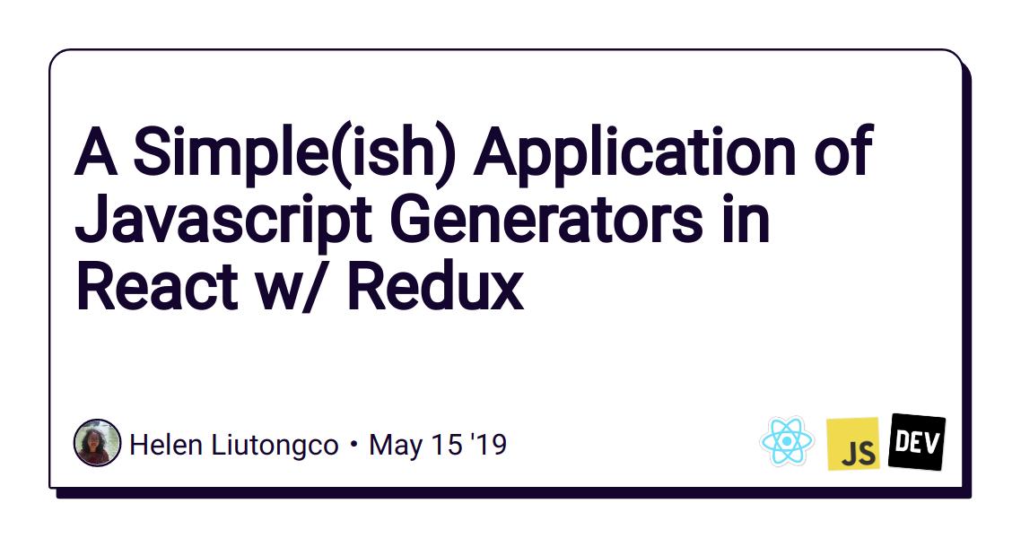 A Simple(ish) Application of Javascript Generators in React w/ Redux