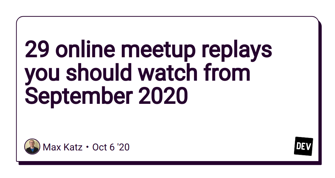 29 online meetup replays you should watch from September 2020 - DEV Community