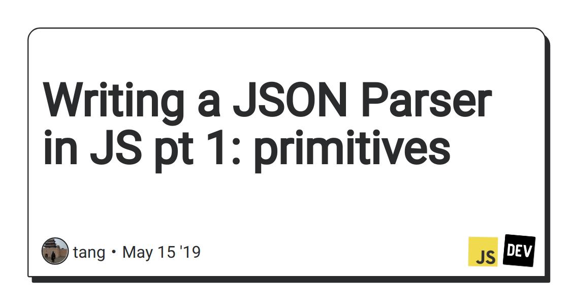 Writing a JSON Parser in JS pt 1: primitives - DEV Community
