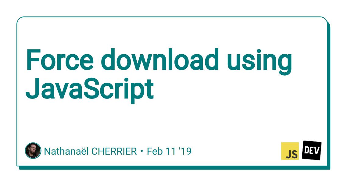 Force download using JavaScript - DEV Community 👩 💻👨 💻