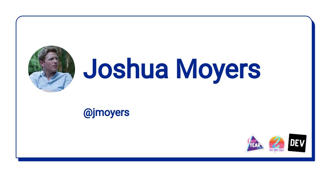 Joshua Moyers - DEV Community 👩 💻👨 💻