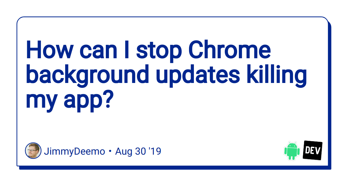 How can I stop Chrome background updates killing my app? - DEV Community