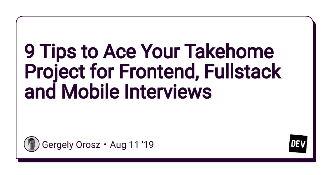 9 Tips to Ace Your Takehome Project for Frontend, Fullstack and