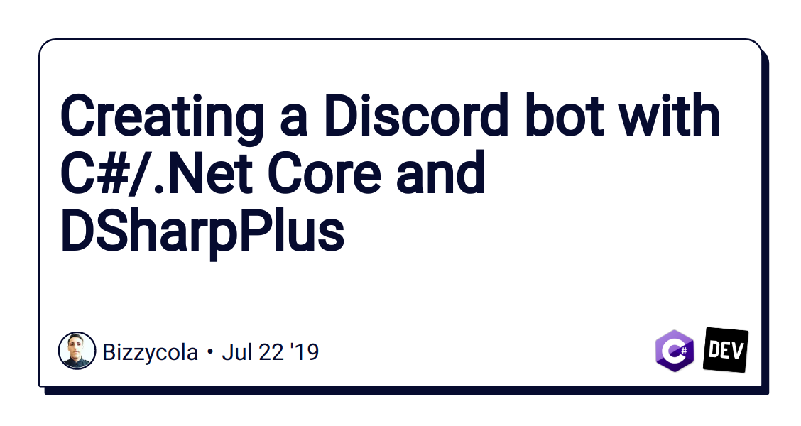 Creating a Discord bot with C#/ Net Core and DSharpPlus - DEV